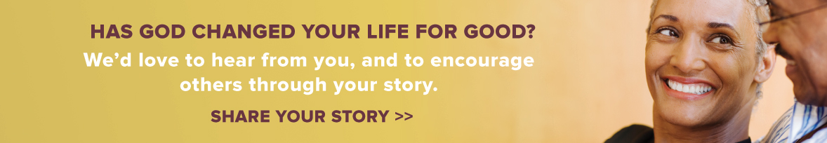 We'd love to hear from you, and to encourage others through your story.