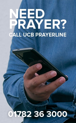 Need Prayer? Call UCB Prayerline 01782 36 3000