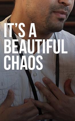 it's a beautiful chaos