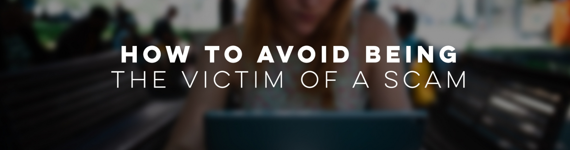 How to avoid being  the victim of a scam